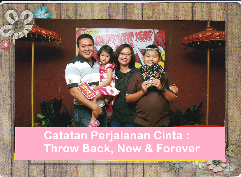 Catatan Perjalanan Cinta : Throw Back, Now and Forever
