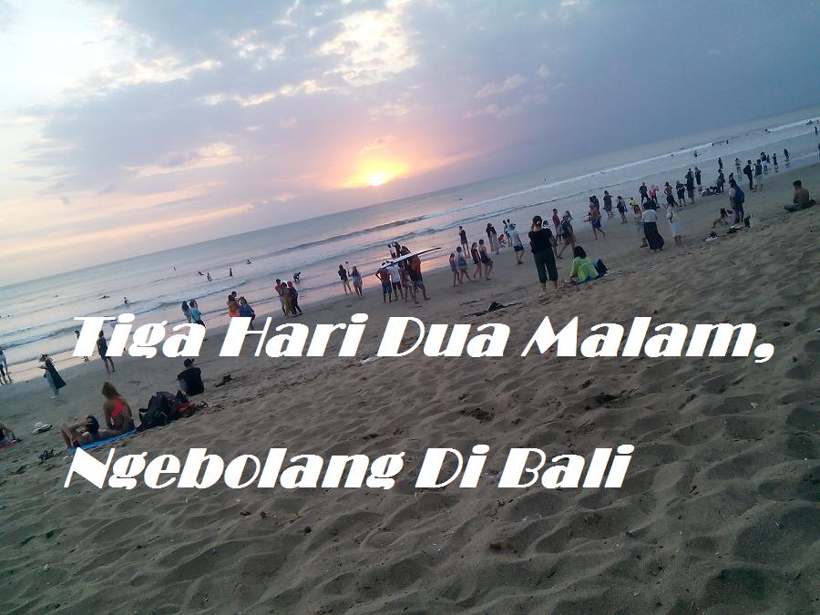 Tiga Hari Dua Malam, Ngebolang Di Bali