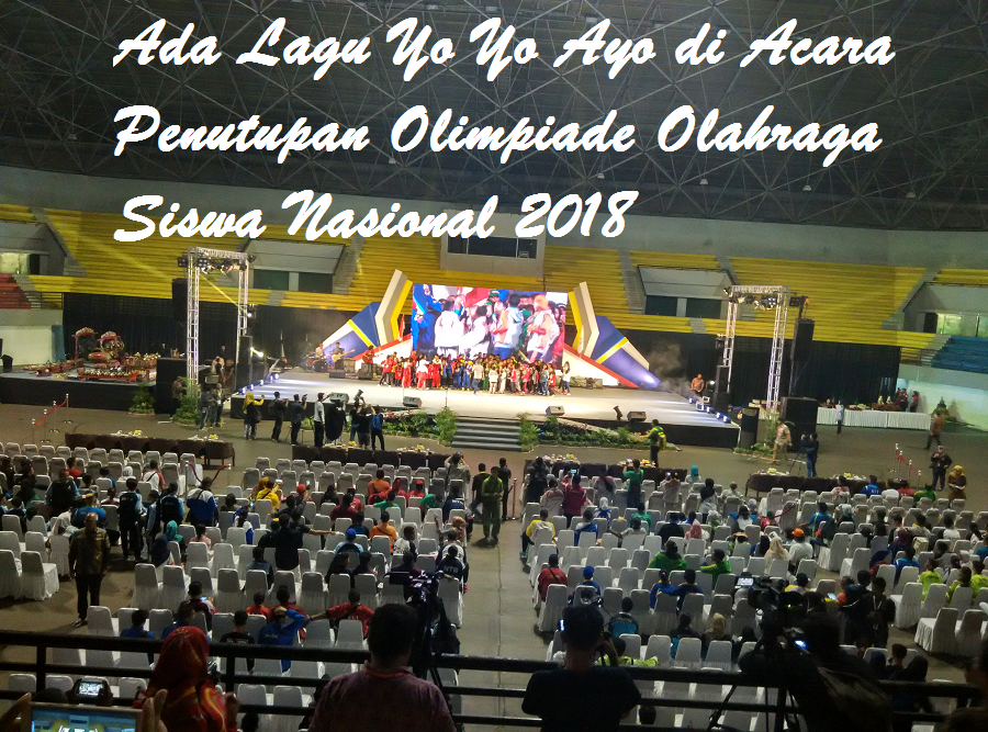 Ada Lagu Yo Yo Ayo di Malam Penutupan Olimpiade Olahraga Siswa Nasional 2018