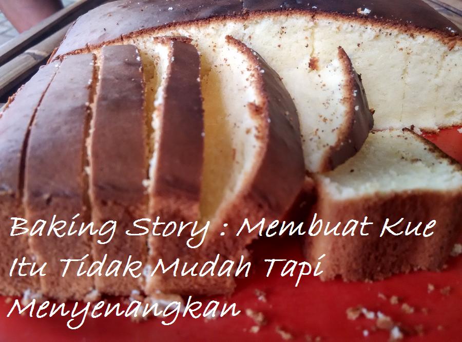 Baking Story : Membuat Kue Itu Tidak Mudah Tapi Menyenangkan