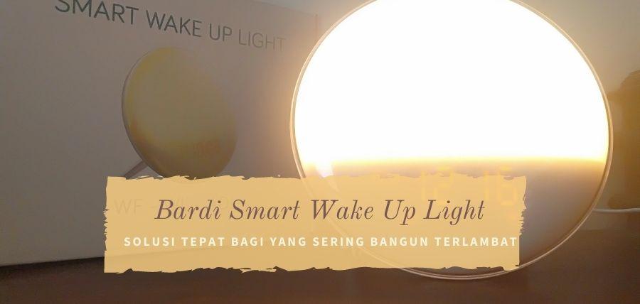 Bardi Smart Wake Up Light, Solusi Tepat Bagi yang Sering Bangun Tidur Terlambat