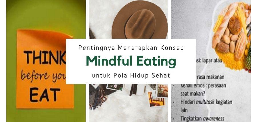 Pentingnya Menerapkan Konsep Mindful Eating untuk Pola Hidup Sehat
