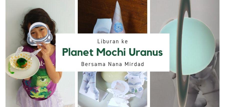 Liburan ke Planet Mochi Uranus Bersama Nana Mirdad